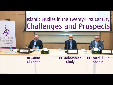 Islamic Studies in the Twenty-first Century: Challenges and Prospects 06/03/2018