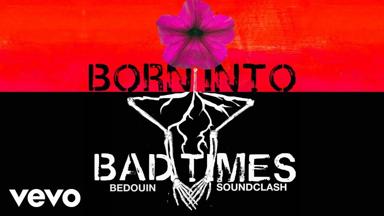bedouin-soundclash-born-into-bad-times-audio-bedouinsoundvevo