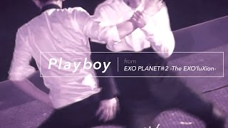 [LIVE] EXO「PLAYBOY」Special Edit. from EXO PLANET#2 -The EXO