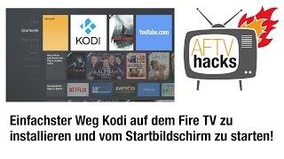 Einfachster Weg Kodi auf dem Fire TV/Fire TV Stick installieren und vom Startbildschirm aus starten