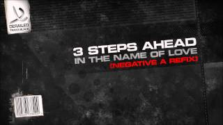 3 Steps Ahead - In the Name of Love (Negative A Refix)