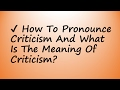 How To Pronounce Criticism And What Is The Meaning Of Criticism mp3