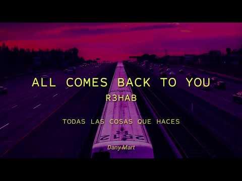 All Comes Back To You - Letra En Español (R3hab)
