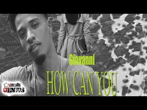 Giovanni - How Can You [Art Of Love Riddim] March 2018