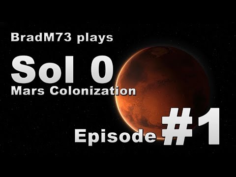 Sol 0: Mars Colonization -  Episode 1
