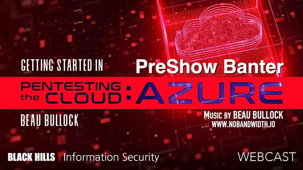 PreShow Banter™ - Getting Started in Pentesting The Cloud–Azure | Beau Bullock