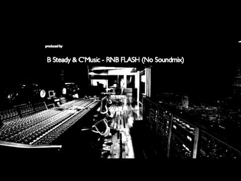 B Steady & C'Music - RNB FLASH (NO SOUNDMIX)