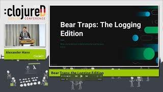 "clojureD 2018: ""Bear Traps: the Logging Edition"" by Alexander Mann"