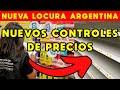 """NUEVA LOCURA ARGENTINA: NUEVOS CONTROLES DE PRECIO PLAN """"SUPER CERCA""""   INFLACIÓN DESCONTROLADA"""