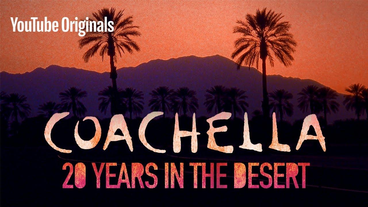 Coachella: 20 Years in the Desert   YouTube Originals - YouTube