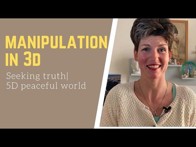 Manipulation in 3D | Seeking truth | 5D peaceful world | #E40