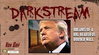 DARKSTREAM: Dreams of a big, beautiful border wall