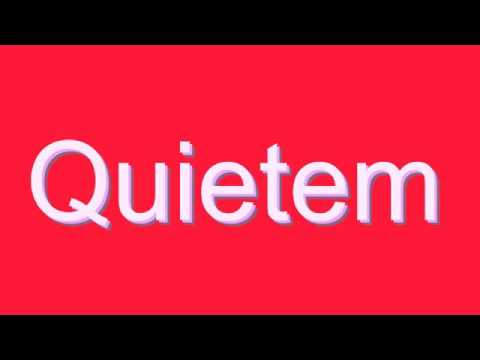 How to Pronounce Quietem