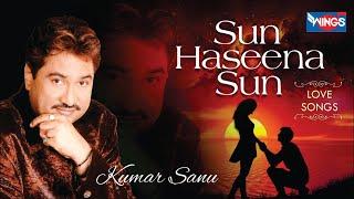 Sun Haseena Sun | Love Songs By Kumar Sanu | Rajesh Roshan | Dev Kohli