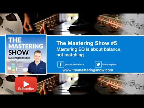 Mastering EQ is about balance, not matching - Episode 5 | The Mastering Show Podcast
