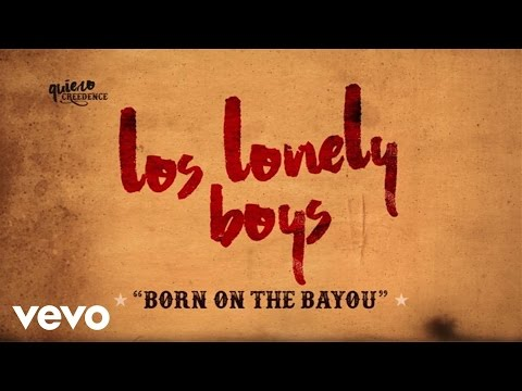 Los Lonely Boys - Born On The Bayou (Lyric Video)