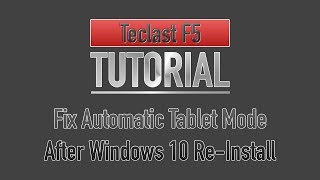 Tutorial: How to fix Teclast F5 Tablet Mode after re-installing Windows 10