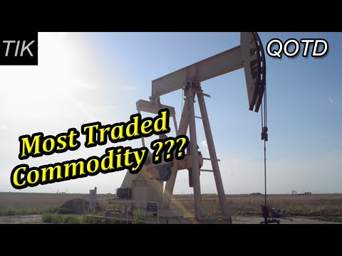 The Second most Traded Commodity in the World??? Question of the Day #56