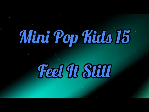 Mini Pop Kids 15- Feel It Still (Lyrics)