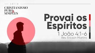 Provai os Espíritos - 1 João 4:1-6 | Rev. Ericson Martins