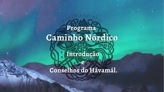 Programa Caminho Nórdico: Introdução e Conselhos do Hávamál