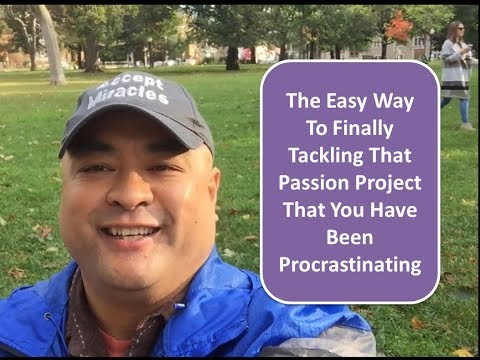 The Easy Way To Finally Tackling That Passion Project That You Have Been Procrastinating