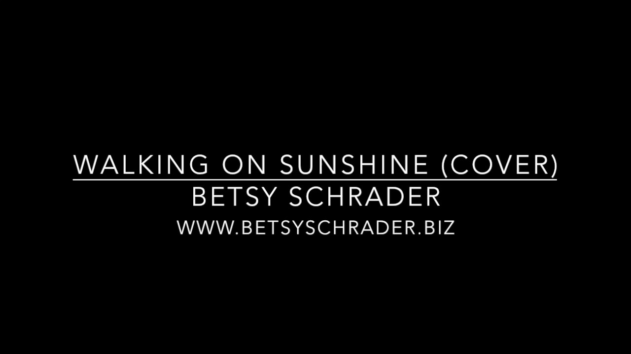 Walking on sunshine (cover) By Betsy Schrader