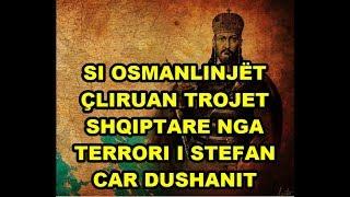Si osmanlinjet çliruan trojet shqiptare nga terrori i Stefan car Dushanit?