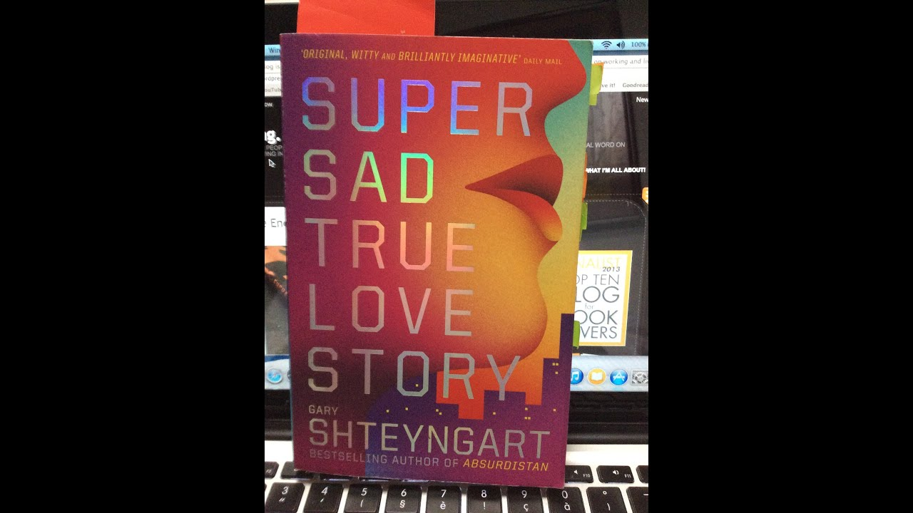 super sad true love story essay The love and journeys of eunice and lenny in super sad true love story, a novel by gary shteyngart pages 4 words 1,257 view full essay more essays like this: not.