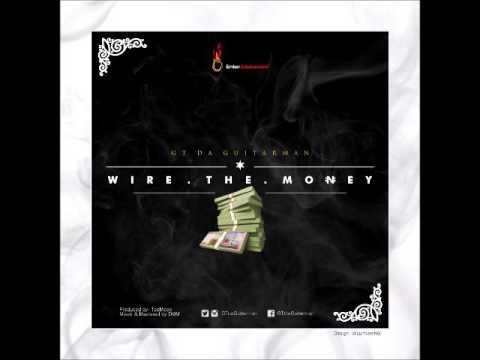 GT Da Guitarman - Wire The Money (Prod. Tee Mode)