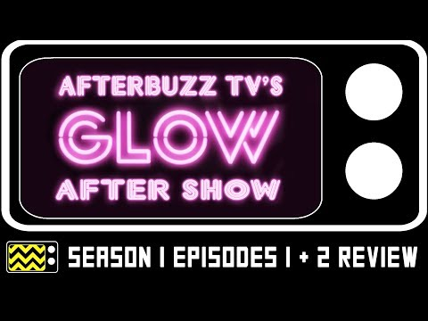 Glow Season 1 Epiosdes 1 & 2 Review & AfterShow | AfterBuzz TV