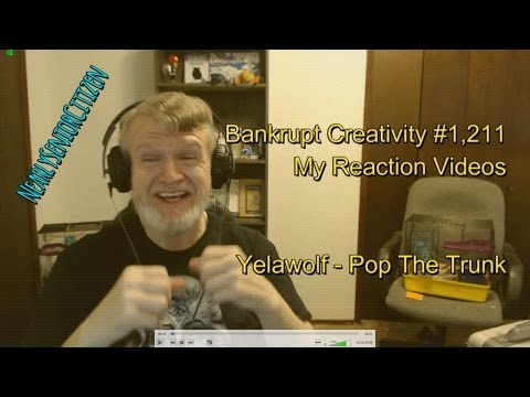 Yelawolf - Pop The Trunk : Bankrupt Creativity #1,211 My Reaction Videos
