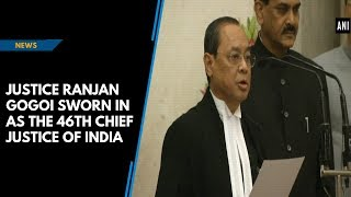 Justice Ranjan Gogoi sworn in as the 46th Chief Justice of India