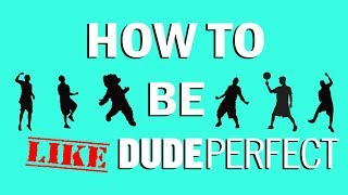 How To Be Like Dude Perfect!