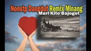 Nonstop Dangdut Remix Minang Mari Kito Bajoget