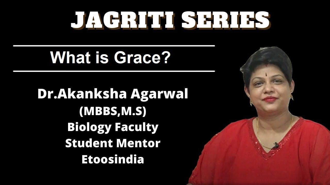Jagriti Series - What is Grace?   Dr. Akanksha Agarwal Ma'am   Etoosindia