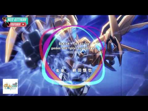 「The Last One」 BACK-ON☆GUNDAM BUILD FIGHTERS TRY ISLAND WARS OP【NC】