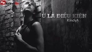 Ừ Là Điều Kiện - KindyA [ Video Lyrics ]