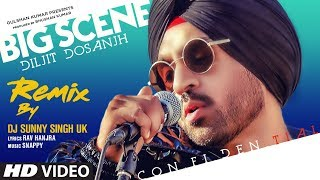 Big Scene - Remix : Diljit Dosanjh | DJ Sunny Singh UK | Rav Hanjra | Latest Punjabi Songs 2019