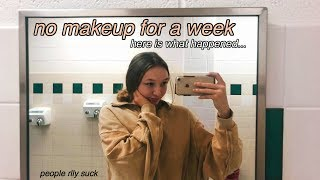i wore no makeup to school for a week