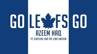 GO LEAFS GO anthem 2017 | Azeem Haq feat. Dudsymil & The Leafs Nation