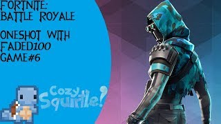 Fortnite: Battle Royale - Oneshot With Faded100 - Game#6