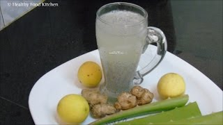 Aloe Vera Ginger Lemon Juice Recipe - Weight Loss Juice Recipe - Aloe Vera Recipe