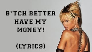 Rihanna - B*TCH BETTER HAVE MY MONEY! (LYRICS)