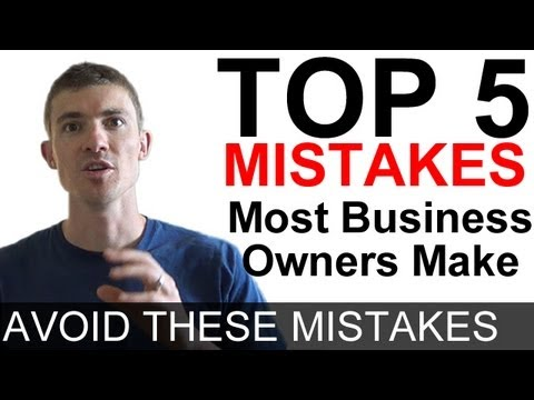 Top 5 Mistakes Most Business Owners Make and How To Fix Them - Run A Successful Business!