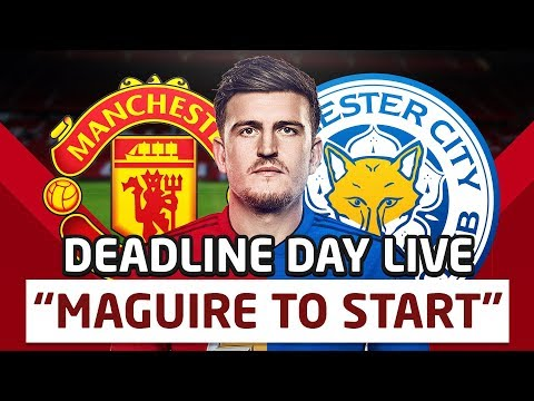 Harry Maguire to Start! Manchester United Deadline Day Live