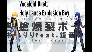 {VOCALOID} Holy Lance Explosion Boy { KAITO AND LEN DUET }