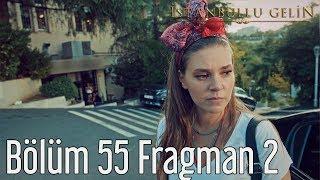 İstanbullu Gelin 55. Bölüm 2. Fragman
