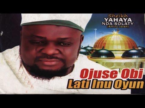 OJUSE OBI LATI INU OYUN - Sheikh Yahaya Nda Solaty (Amiru Jaish) thumbnail