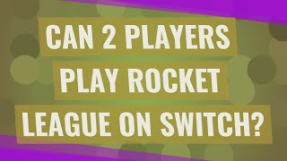 Can 2 players play Rocket League on switch?